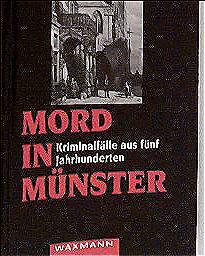 Mord in Münster: Kriminalfälle aus fünf Jahrhunderten
