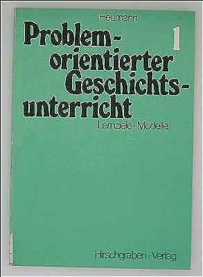 Problemorientierter Geschichtsunterricht. Lernziele - Modelle für die Unterrichtspraxis. Band 1: Altertum und Mittelalter