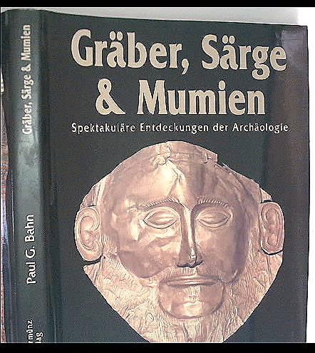 Gräber , Särge + Mumien - Spektakuläre Entdeckungen der Archäologie