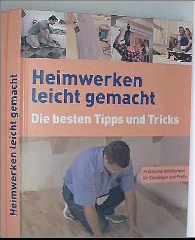 Ceres Verlag (Hrg.): Heimwerken leicht gemacht - Die besten Tipps und Tricks, praktische Anleitungen für Einsteiger und Profis (Sonderausgabe)
