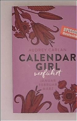 Calendar Girl - Verführt: Januar, Februar, März (Calendar Girl Quartal 1)
