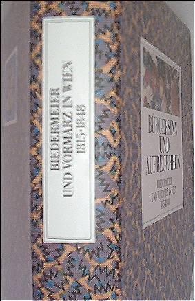 Bürgersinn und Aufbegehren. Biedermeier und Vormärz in Wien 1815-1848 (Sonderausstellung des Historischen Museums der Stadt Wien 17. Dezember 1987 - 12. Juni 1988)