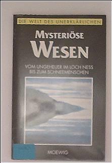 Mysteriöse Wesen. Vom Ungeheuer im Loch Ness bis zum Schneemenschen (Die Welt des Unerklärlichen)