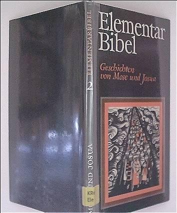 Elementar Bibel - Teil 2: Geschichten von Mose und Josua