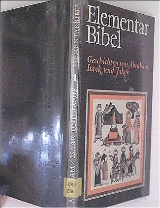 Elementar Bibel - Bd. 1: Geschichten von Abraham, Isaak und Jakob