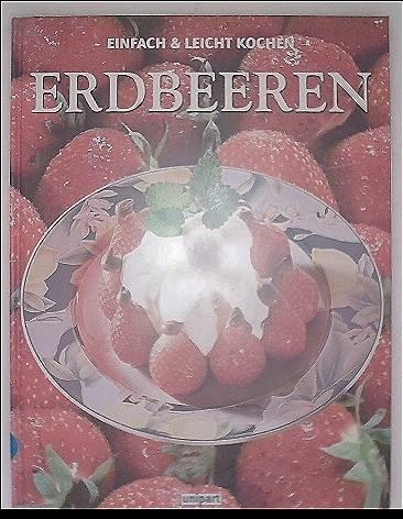 Erdbeeren - Einfach und leicht kochen