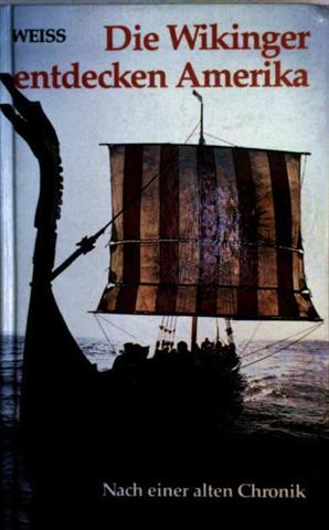 Die Wikinger entdecken Amerika. Nach einer alten Chronik