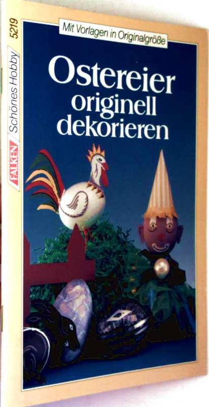 Ostereier originell dekorieren. Mit Vorlagen in Originalgröße. ( Schönes Hobby)