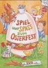 Spiel und Spaß zum Osterfest (Rezepte, basteln, spielen)