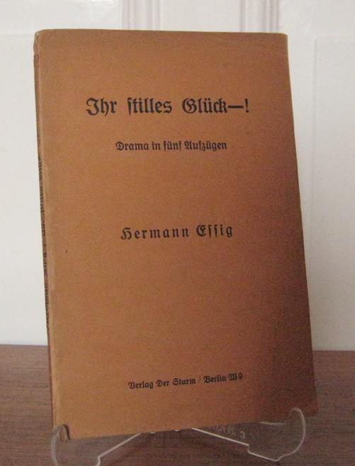 Ihr stilles Glück - ! Drama in fünf Auszügen. Erstausgabe [Wilpert/Gühring 6].