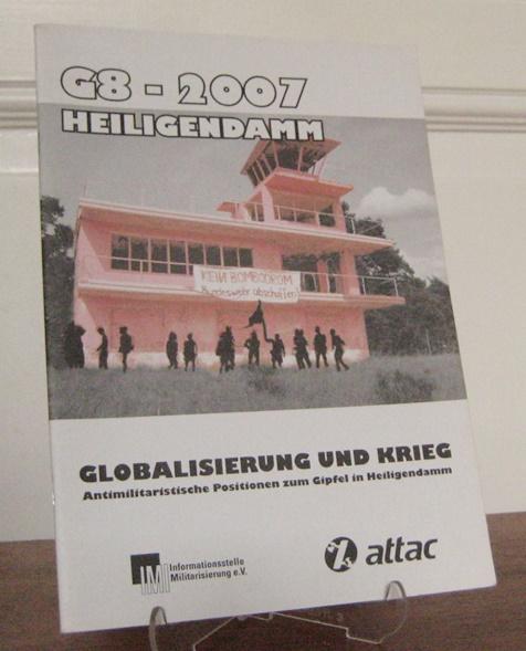 G8 - 2007 Heiligendamm. Globalisierung und Krieg. Antimilitaristische Positionen zum Gipfel in Heiligendamm.