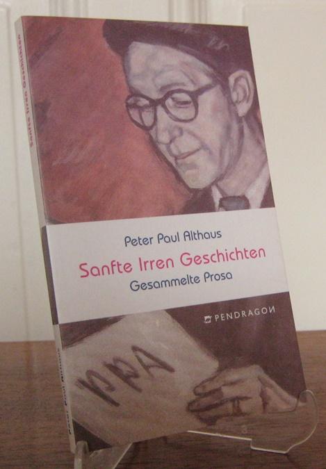 Sanfte-Irren-Geschichten. Gesammelte Prosa. Hrsg. und mit einem Vorwort versehen von Hans Althaus.
