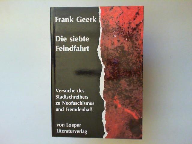 Geerk, Frank: Die siebte Feindfahrt : Versuche des Stadtschreibers zu Neofaschismus und Fremdenhass.