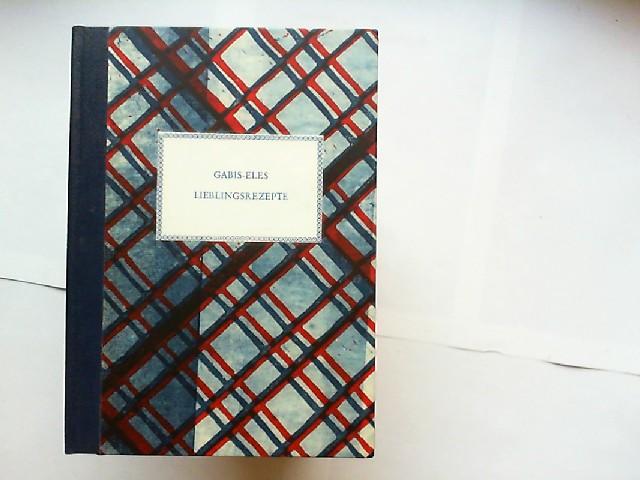 Gabis-Eles Lieblingsrezepte. Verschiedene Rezepte, zusammengestellt von Gabriele Büning-Lasch. Aufl.: 100 Exemplare