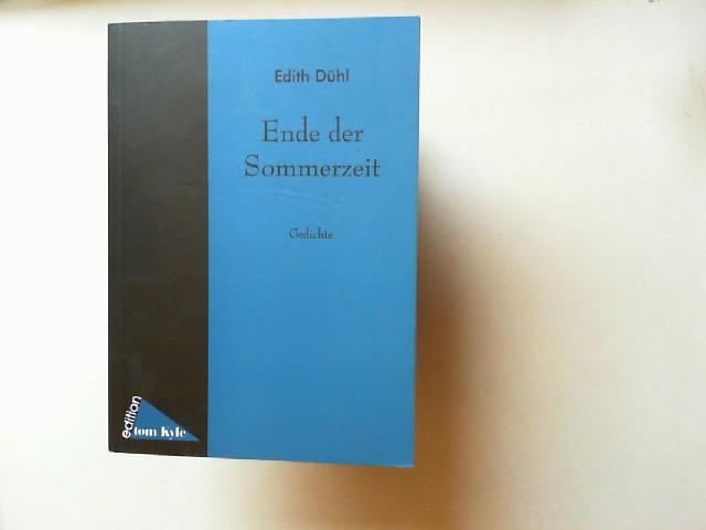 Ende der Sommerzeit : Gedichte. Edition Tom Kyle 1. Aufl.