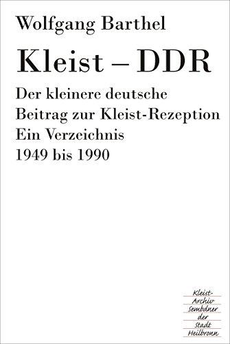 Kleist - DDR. Der kleinere deutsche Beitrag zur Kleist-Rezeption. Ein Verzeichnis 1949 - 1990; mit Ergänzungen. [Heilbronner Kleist-Bibliographien; Bd. 5]