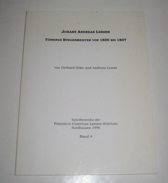 Johann Andreas Lesser. Tönnings Bürgermeister von 1800 bis 1807. [Schriftenreihe der Friedrich-Christian-Lesser-Stiftung, Band 4].