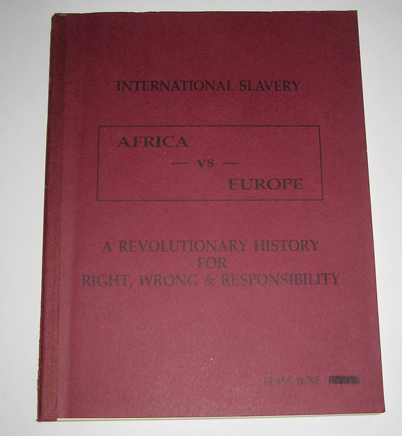 International Slavery. [Africa vs. Europa. A revolutionary History for Right, Wrong & Responsibility]. A Revelation of the extent of slavery. The wealth derived from brutality of Africans. Individual and collective responsibility for african subjugation. An indictment against Europe.