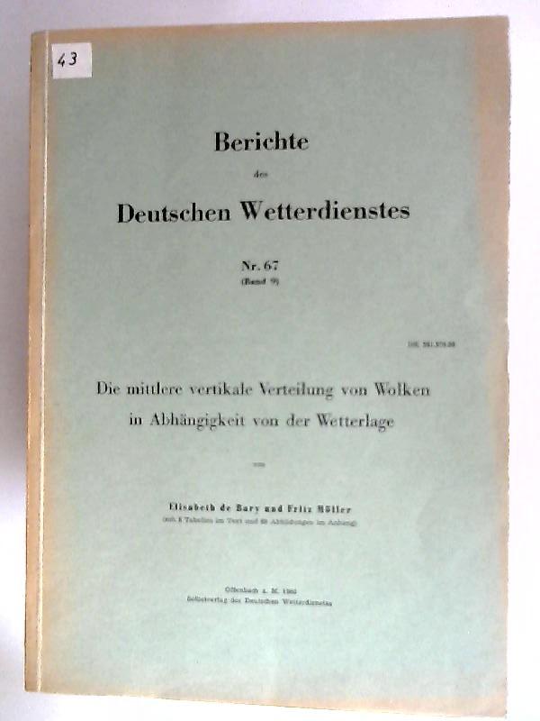 Die mittlere vertikale Verteilung von Wolken in Abhängigkeit von der Wetterlage Mit 8 Tabellen und 68 Abbildungen im Anhang. [Berichte des Deutschen Wetterdienstes Nr. 67 (Band 9)]