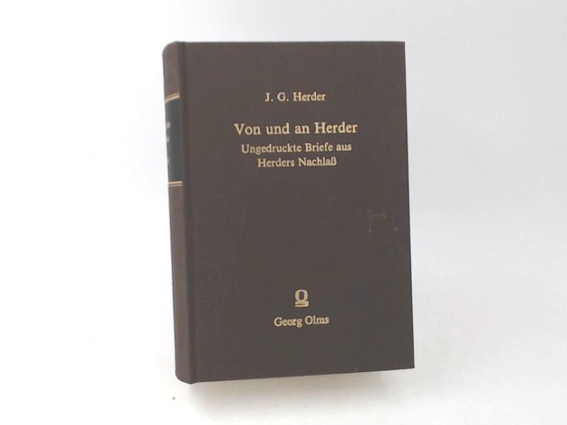 Von und an Herder. Ungedruckte Briefe aus Herders Nachlass. 3 Bände in 1 Band. Herders Briefwechsel mit Gleim, Nicolai, Hartknoch, Heyne u.a. Nachdruck der Ausgabe Leipzig 1861-62.