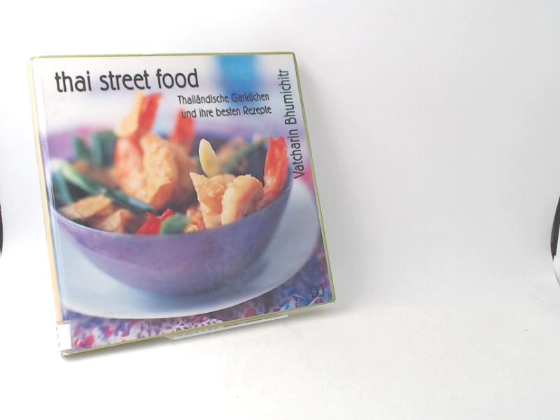 Vatcharin Bhumichitr,Martin Brigdale und Monika Graff (Hg.): Thai street food : thailändische Garküchen und ihre besten Rezepte.