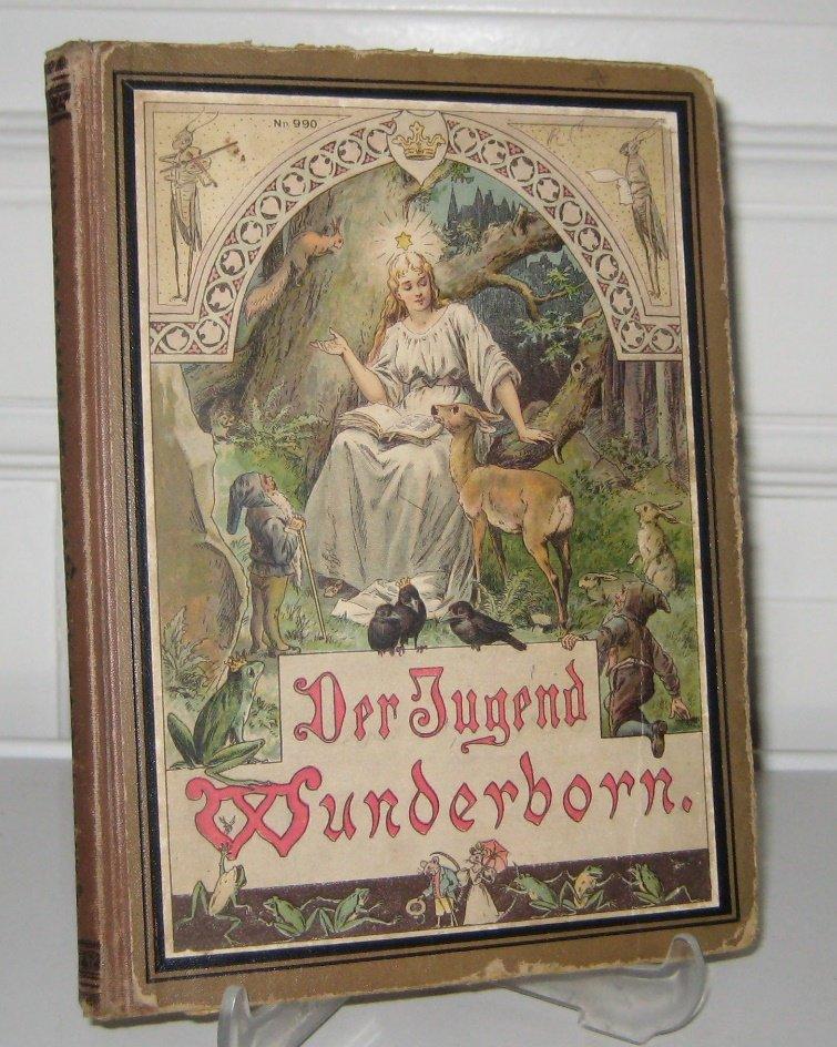 Der Jugend Wunderborn. Märchen, Erzählungen und Schauspiele für Knaben und Mädchen von 7 bis 12 Jahren. [Nr. 990 / Jugendschriften] Aufl.: o.A.