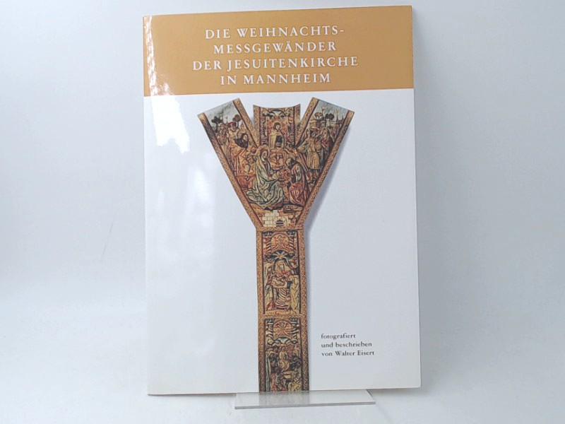 Die Weihnachts-Messgewänder der Jesuitenkirche in Mannheim. Fotografiert und beschrieben von Walter Eisert. 1. Aufl.