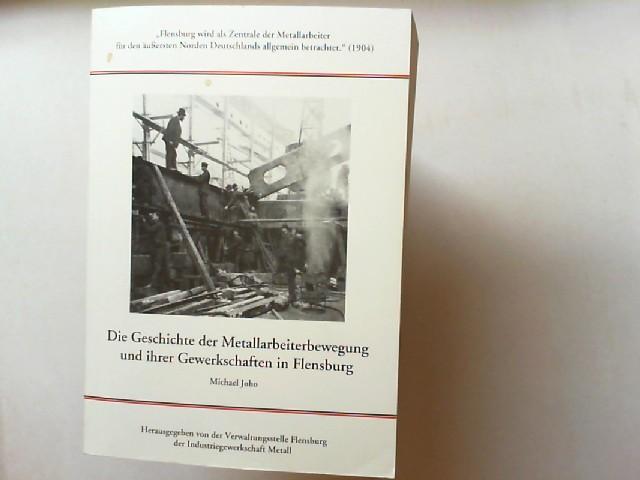 Die Geschichte der Metallarbeiterbewegung und ihrer Gewerkschaften in Flensburg. Auflage: 2000.