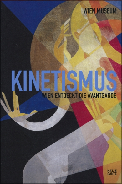 Kinetismus. Wien entdeckt die Avantgarde. - Platzer, Monika u.a. (Hrsg.)