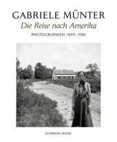 Gabriele Münter. Die Reise nach Amerika. Photographien 1899 - 1900. - Friedel, Helmut (Hrsg.)