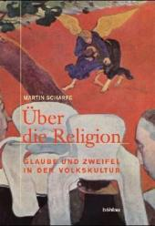 Über die Religion. Glaube und Zweifel in der Volkskultur. - Scharfe, Martin