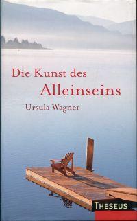 Die Kunst des Alleinseins. - Wagner, Ursula M.