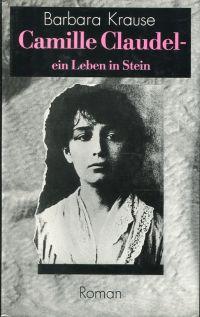 Camille Claudel. Ein Leben in Stein. Roman. - Krause, Barbara