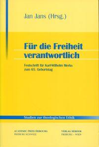 Für die Freiheit verantwortlich. Festschrift für Karl-Wilhelm Merks zum 65. Geburtstag.