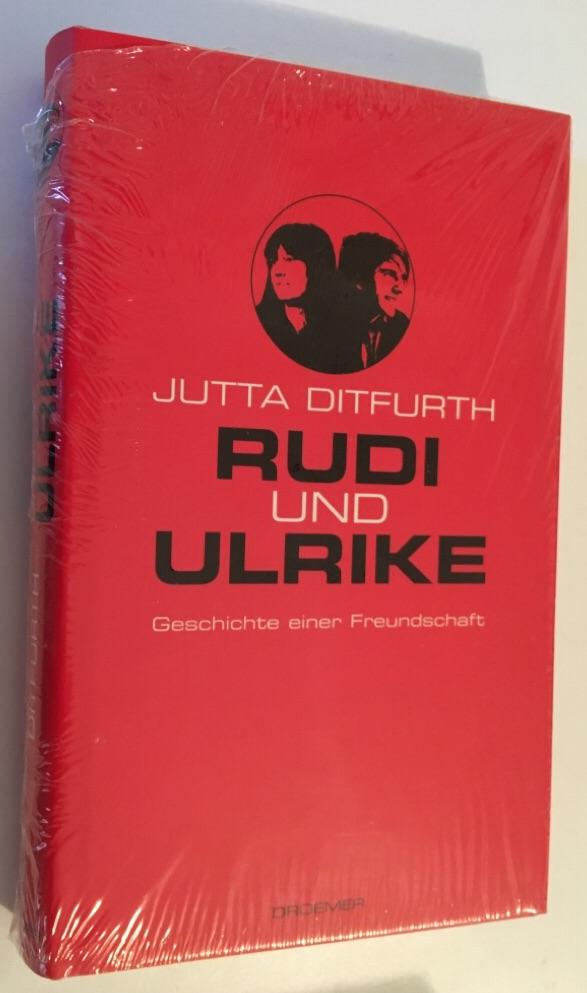 Rudi und Ulrike : Geschichte einer Freundschaft - Ditfurth, Jutta