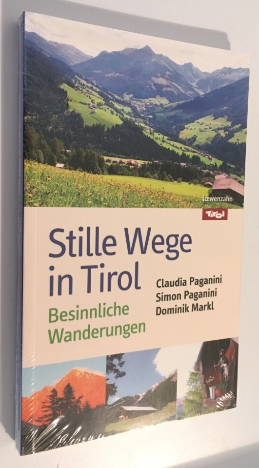 Stille Wege in Tirol: Besinnliche Wanderungen - Paganini, Claudia, Simon Paganini und Dominik Markl