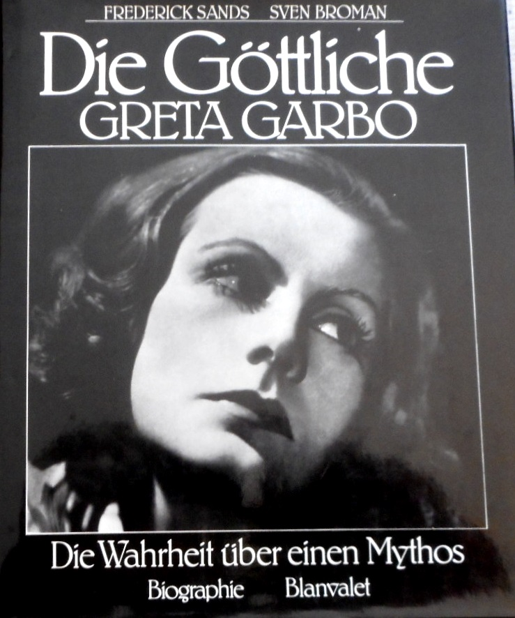 Die Göttliche, Greta Garbo. Die Wahrheit über einen Mythos. [Aus d. Amerikan. übers. von Wilhelm Thaler] - Sands, Frederick und Sven Broman