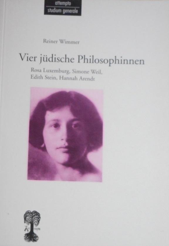 Vier jüdische Philosophinnen : Rosa Luxemburg, Simone Weil, Edith Stein, Hannah Arendt. Reiner Wimmer / Attempto Studium generale 3. Aufl. - Wimmer, Reiner (Verfasser)