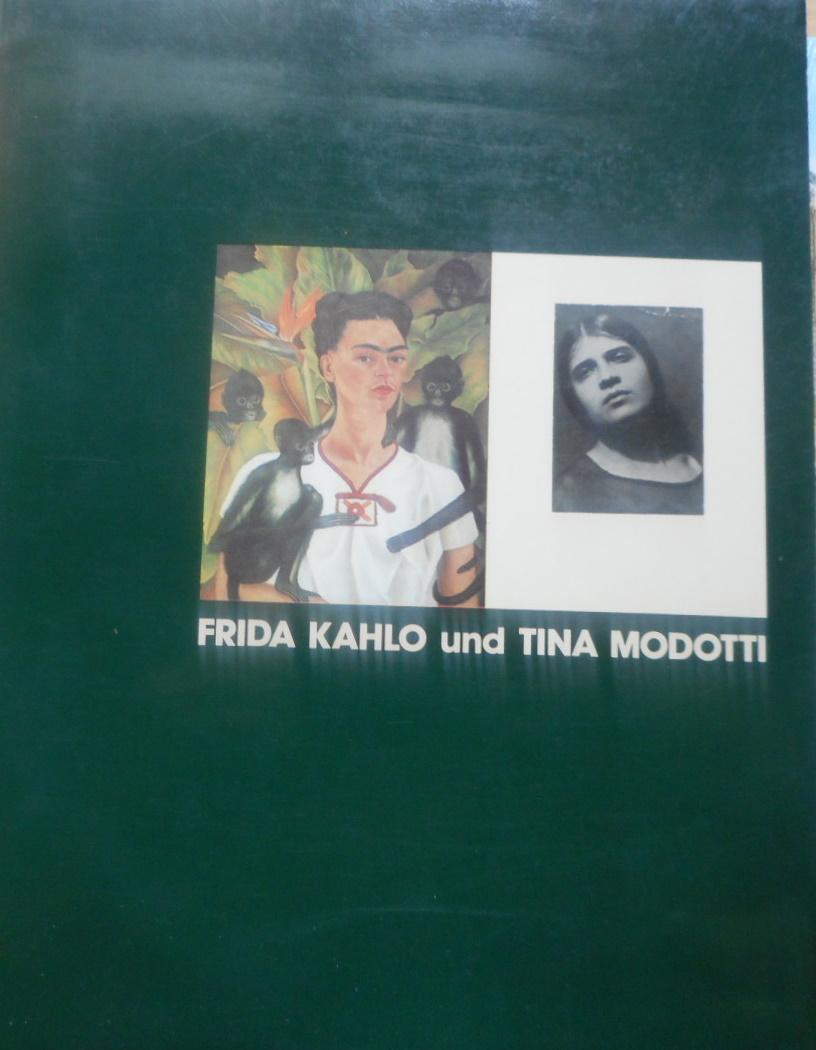 Frida Kahlo u. Tina Modotti : [London, Whitechapel Art Gallery, 26. März - 2. Mai 1982 ; Berlin, Haus am Waldsee (im Rahmen von