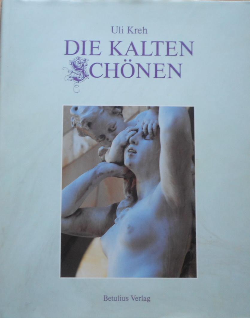 Die kalten Schönen : Plastiken in Stuttgart. Uli Kreh. Mit einem Vorw. von Otto Herbert Hajek