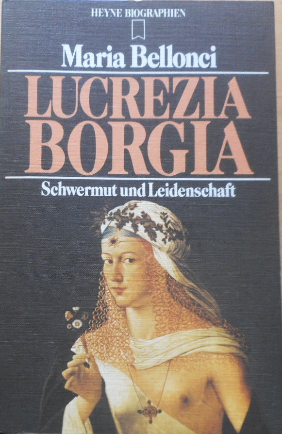 Lucrezia Borgia : Schwermut u. Leidenschaft. [Dt. Übers. von Richard Hoffmann] / Heyne-Biographien ; 64 Genehmigte, ungekürzte Taschenbuchausg. - Bellonci, Maria
