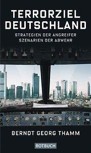 Terrorziel Deutschland: Strategien der Angreifer Szenarien der Abwehr  1 - Berndt Georg Thamm