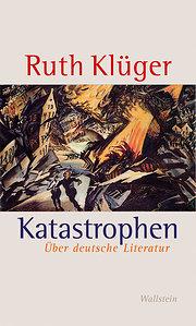 Katastrophen: Über deutsche Literatur  Erweiterte Neuauflage. - Ruth Klüger