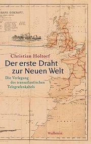 Der erste Draht zur Neuen Welt: Die Verlegung des transatlantischen Telegrafenkabels - Christian Holtorf