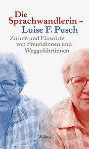 Die Sprachwandlerin - Luise F. Pusch: Zurufe und Einwürfe von Freundinnen und Weggefährtinnen