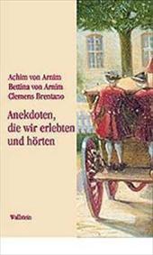 »Anekdoten, die wir erlebten und hörten«  1. Aufl. - Achim von Arnim,Bettina von Arnim und Clemens Bretano,Hg. von Heinz Härtl