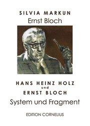 Ernst Bloch: System und Fragment  1., - Silvia Markun, Hans H Holz
