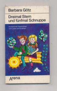 Dreimal Stern und fünfmal Schnuppe : kunterbunte Geschichten z. Lesen u. Erzählen - Arena-Taschenbuch ; Bd. 1253 : Grossschrift-Reihe - Götz, Barbara