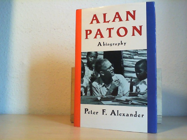 Alexander, Peter F.: ALAN PATON. A Biography.