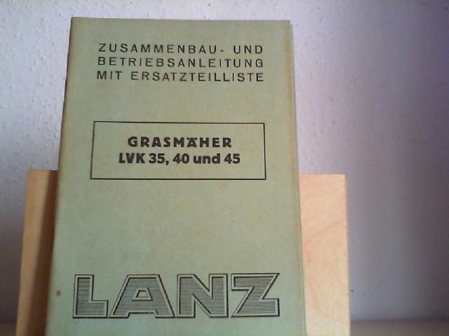 GRASMÄHER LVK 35, 40 und 45. Orig.-Zusammenbau- und Betriebsanleitung, Ersatzteilliste.
